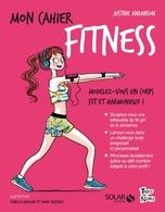 Mon cahier fitness de Justine Anadson! Des astuces nutritif, des défis sportifs, des idées pour mincir en bref être au top pour réussir vos castings...