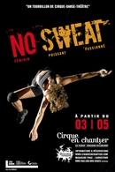 No Sweat : le Spectacle ébouissant et original au Chapiteau du Cirque en Chantier !