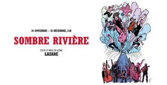 """""""Sombre Rivière"""" de Lazare au Théâtre du Rond-Point"""