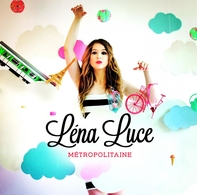 """""""Léna Luce"""" sort son premier album """"Métropolitaine"""", magie, amour, pop, Paris... Un nouveauté surprenante a découvrir sans modération !"""