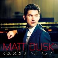 """Matt Dusk : nouvel album """"Good News""""!"""