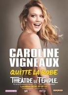 Caroline Vigneaux quitte la robe  au Théâtre Le Temple