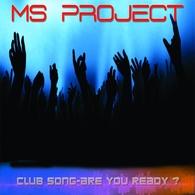 Le groupe Ms Project sort un nouveau titre: Club Song-Are You Ready, un son dance... mais qui se cache derriere Ms Project?