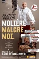 """""""Molière Malgré Moi', l'histoire de Molère vue par Francis Perrin, faire revivre Molière et découvrir son histoire faîte d'amour, de trahisons, de succès mais aussi de chagrins... Un pari réussit à la Gaité Montparnasse!"""