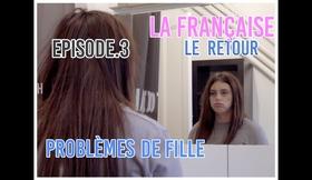 UNE FRANÇAISE LE RETOUR EPISODE 3 - PROBLÈMES DE FILLE